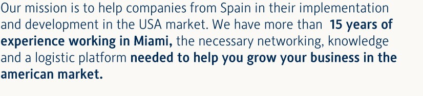 Our mission is to help companies from Spain in their implementation and development in the USA market.